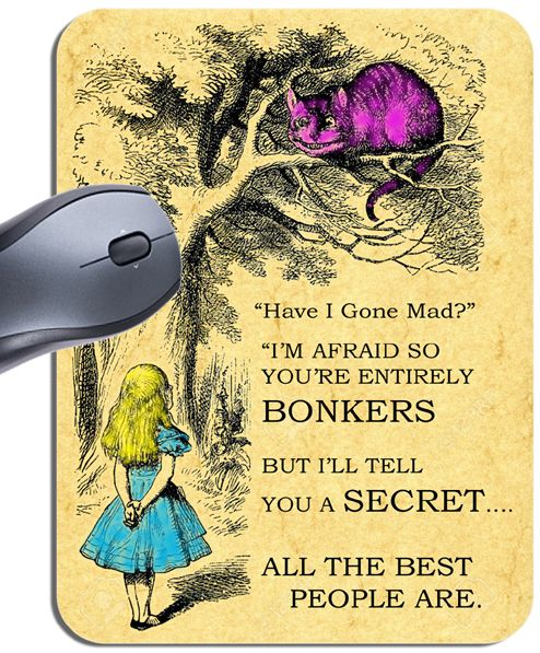 Alice In Wonderland You're Entirely Bonkers Mouse Mat. Have I Gone Mad Mouse Pad